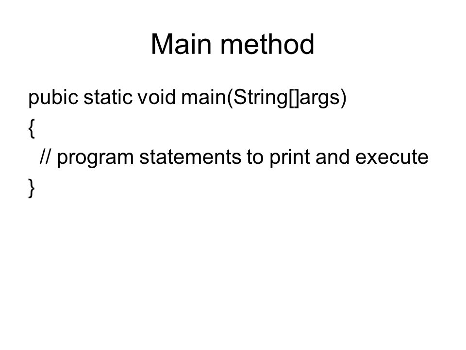 Main method pubic static void main(String[]args) {